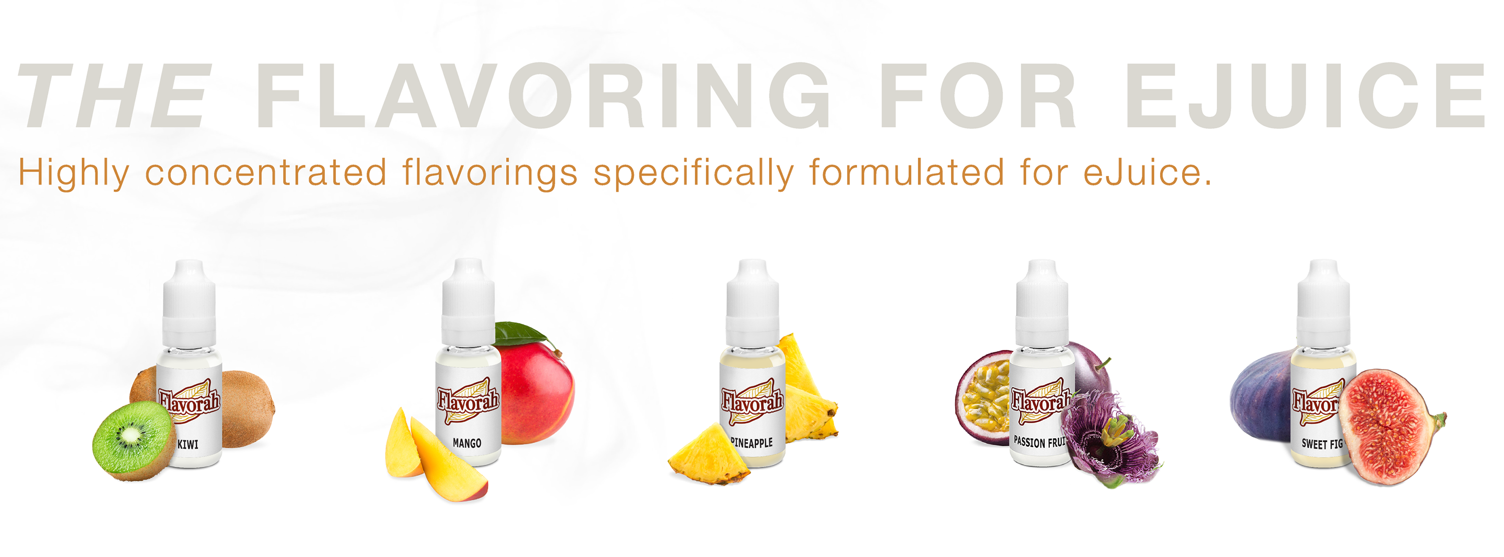 Flavorah - The Flavoring for eJuice - Tropical Flavors - Highly concentrated flavorings specifically formulated for eJuice.